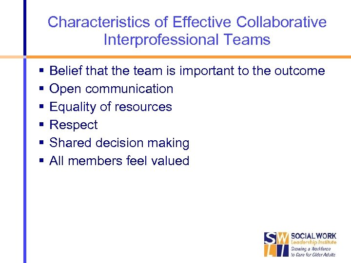 Characteristics of Effective Collaborative Interprofessional Teams Belief that the team is important to the