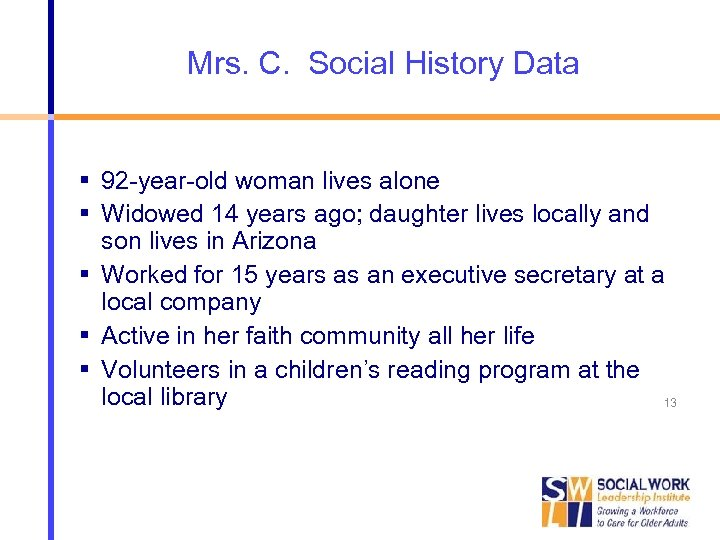 Mrs. C. Social History Data 92 -year-old woman lives alone Widowed 14 years ago;