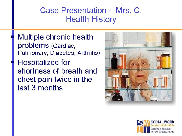 Case Presentation - Mrs. C. Health History Multiple chronic health problems (Cardiac, Pulmonary, Diabetes,