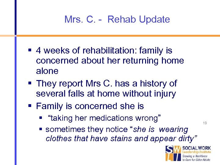 Mrs. C. - Rehab Update 4 weeks of rehabilitation: family is concerned about her