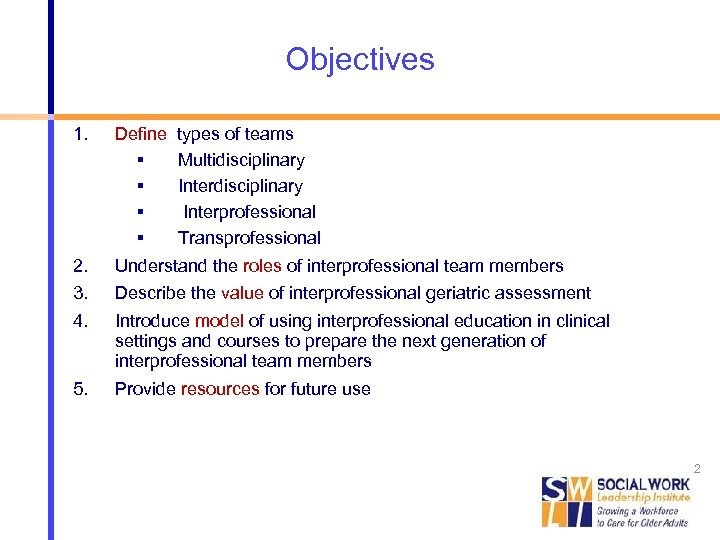 Objectives 1. Define 2. 3. 4. Understand the roles of interprofessional team members 5.