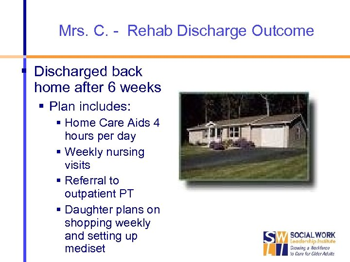 Mrs. C. - Rehab Discharge Outcome Discharged back home after 6 weeks Plan includes: