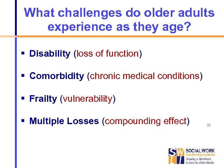 What challenges do older adults experience as they age? Disability (loss of function) Comorbidity