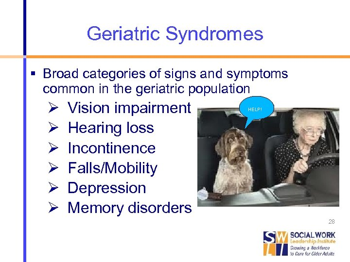 Geriatric Syndromes Broad categories of signs and symptoms common in the geriatric population Ø