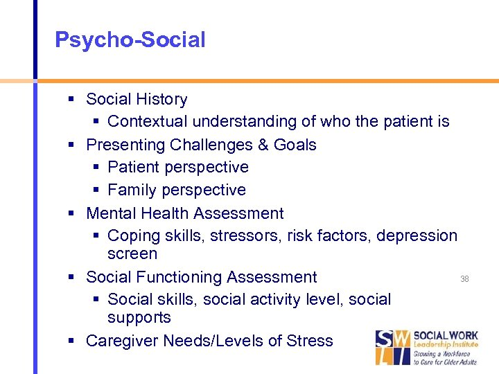 Psycho-Social * Social History Contextual understanding of who the patient is Presenting Challenges &