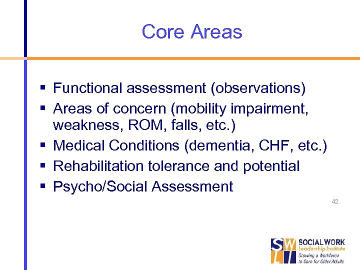 Core Areas Functional assessment (observations) Areas of concern (mobility impairment, weakness, ROM, falls, etc.