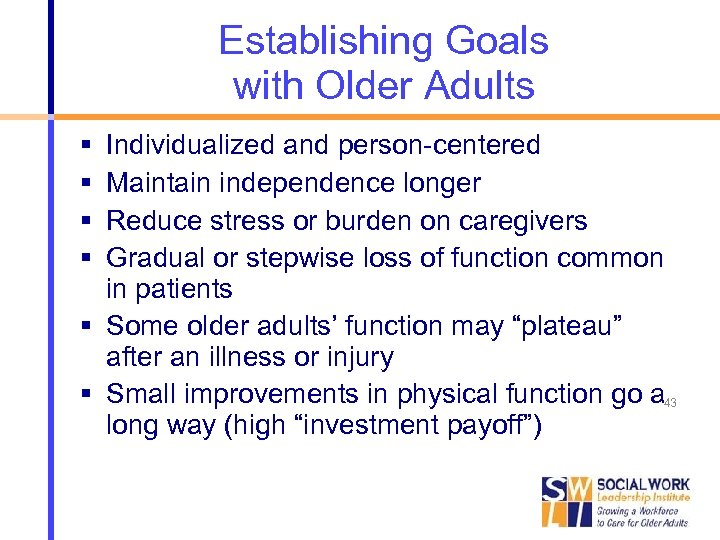 Establishing Goals with Older Adults Individualized and person-centered Maintain independence longer Reduce stress or