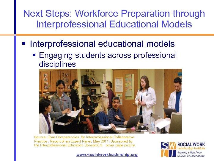 Next Steps: Workforce Preparation through Interprofessional Educational Models Interprofessional educational models Engaging students across