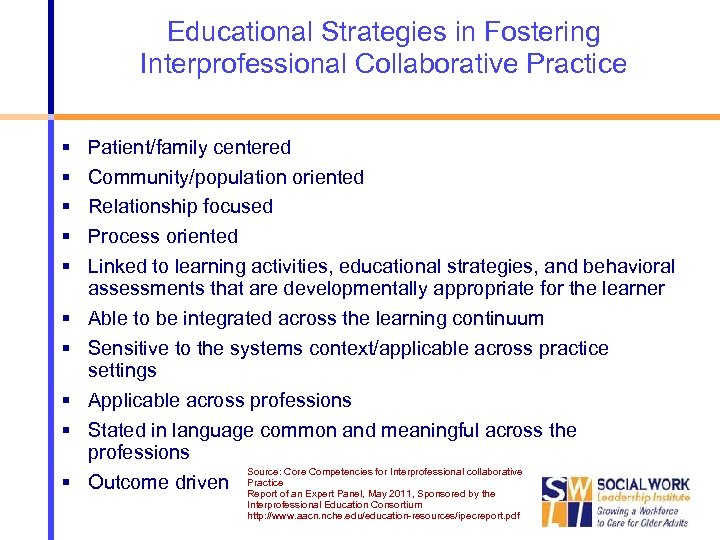 Educational Strategies in Fostering Interprofessional Collaborative Practice Patient/family centered Community/population oriented Relationship focused Process