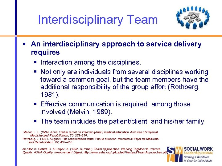 Interdisciplinary Team An interdisciplinary approach to service delivery requires Interaction among the disciplines. Not