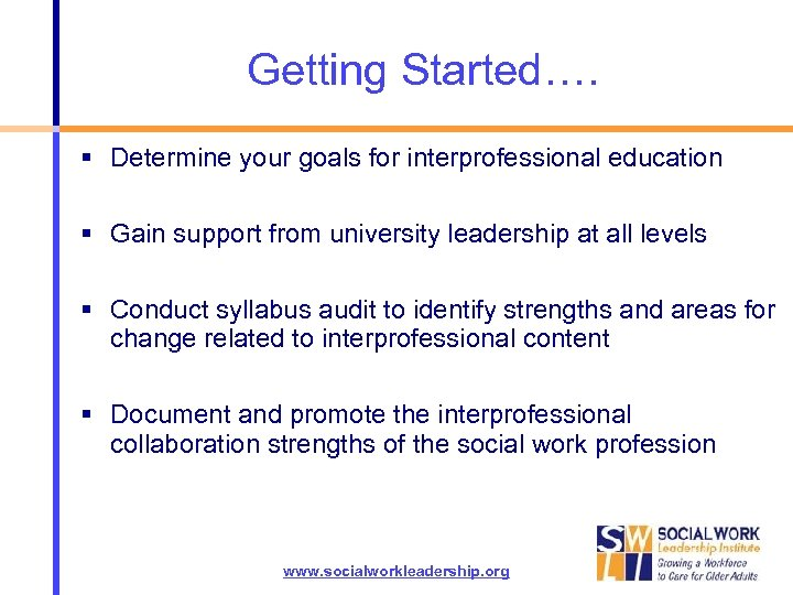 Getting Started…. Determine your goals for interprofessional education Gain support from university leadership at