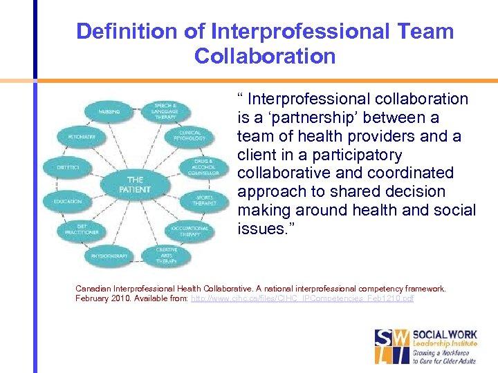 "Definition of Interprofessional Team Collaboration "" Interprofessional collaboration is a 'partnership' between a team"