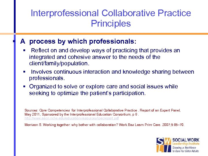 Interprofessional Collaborative Practice Principles A process by which professionals: Reflect on and develop ways