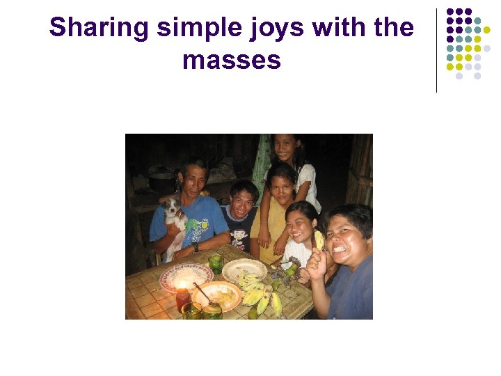 Sharing simple joys with the masses