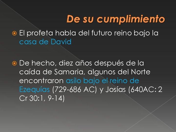 De su cumplimiento El profeta habla del futuro reino bajo la casa de David