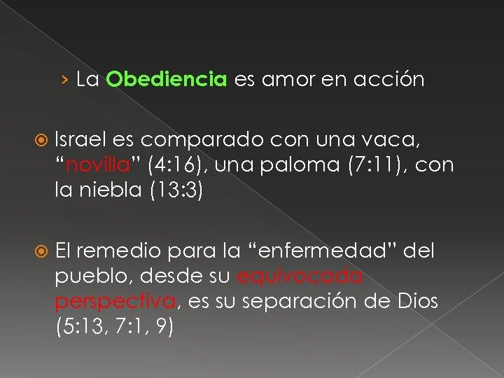 """› La Obediencia es amor en acción Israel es comparado con una vaca, """"novilla"""""""