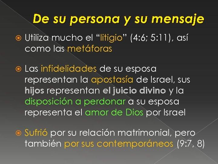 """De su persona y su mensaje Utiliza mucho el """"litigio"""" (4: 6; 5: 11),"""