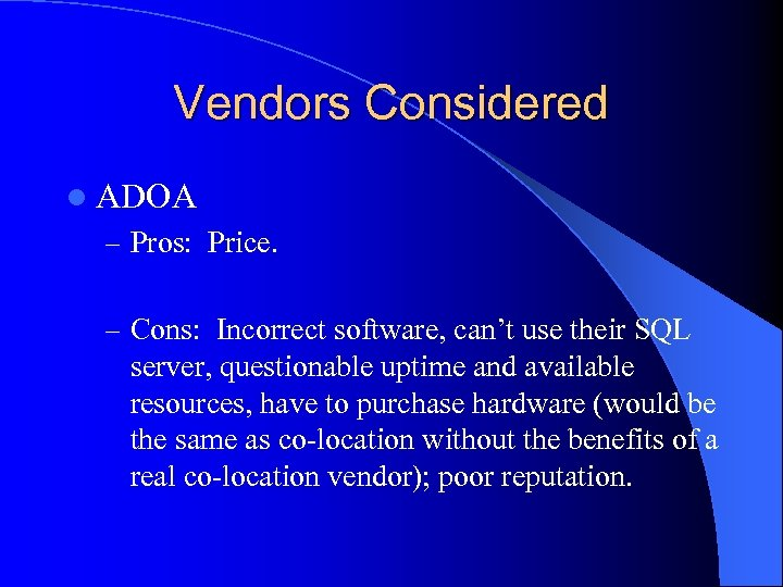 Vendors Considered l ADOA – Pros: Price. – Cons: Incorrect software, can't use their