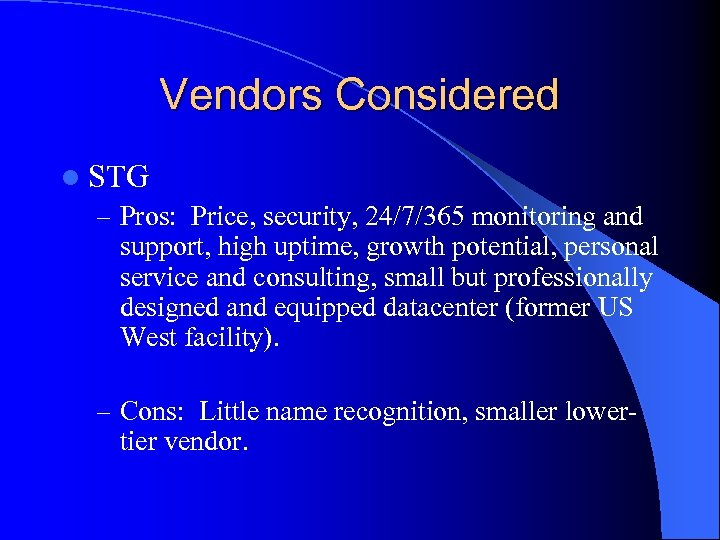 Vendors Considered l STG – Pros: Price, security, 24/7/365 monitoring and support, high uptime,
