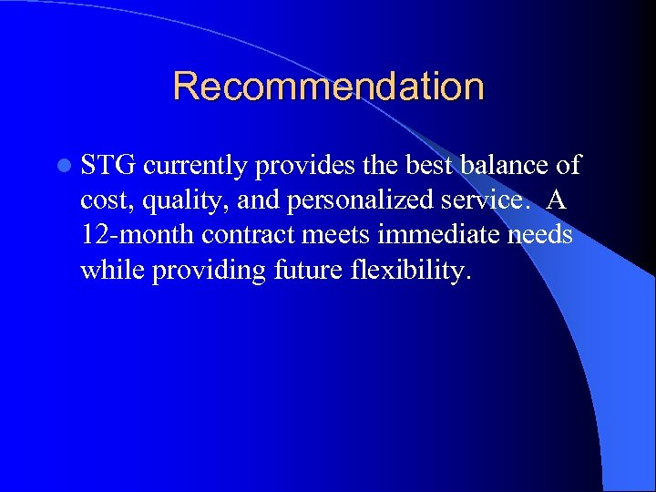 Recommendation l STG currently provides the best balance of cost, quality, and personalized service.
