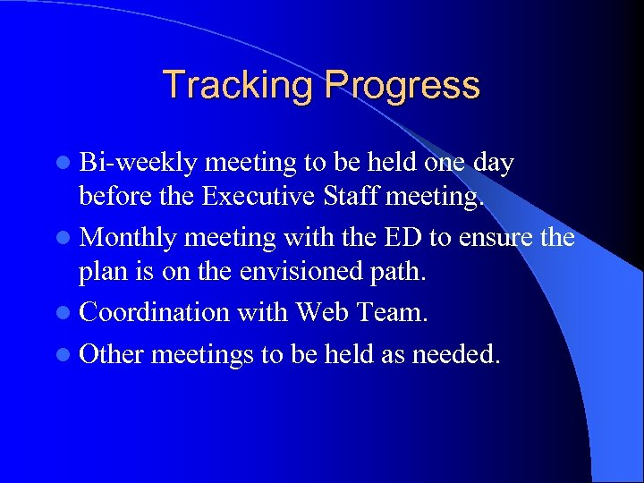 Tracking Progress l Bi-weekly meeting to be held one day before the Executive Staff