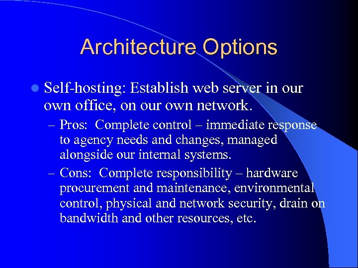 Architecture Options l Self-hosting: Establish web server in our own office, on our own