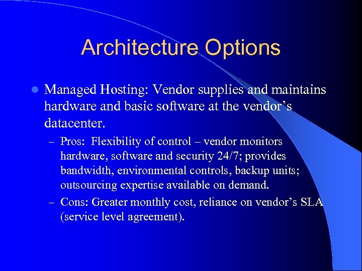 Architecture Options l Managed Hosting: Vendor supplies and maintains hardware and basic software at