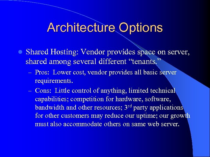 Architecture Options l Shared Hosting: Vendor provides space on server, shared among several different
