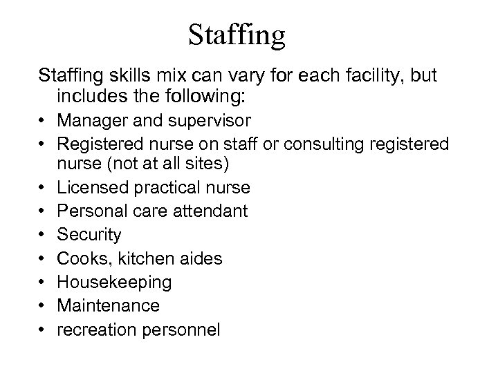 Staffing skills mix can vary for each facility, but includes the following: • Manager