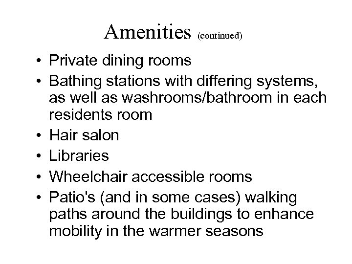 Amenities (continued) • Private dining rooms • Bathing stations with differing systems, as well
