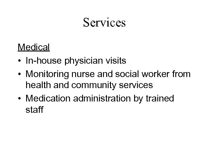 Services Medical • In-house physician visits • Monitoring nurse and social worker from health