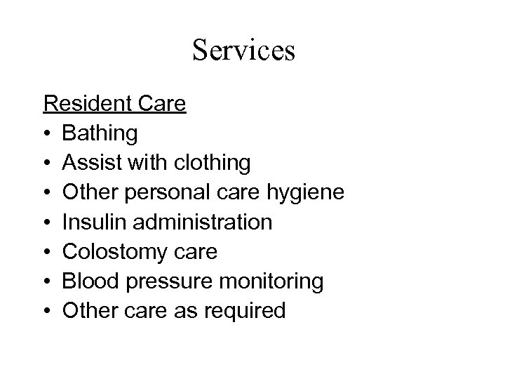 Services Resident Care • Bathing • Assist with clothing • Other personal care hygiene