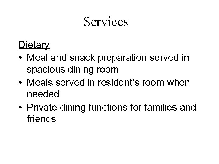 Services Dietary • Meal and snack preparation served in spacious dining room • Meals