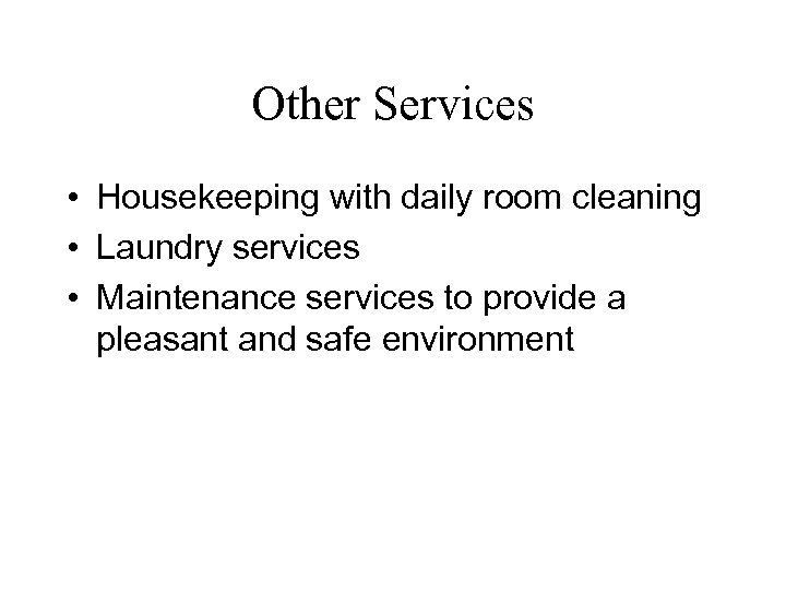 Other Services • Housekeeping with daily room cleaning • Laundry services • Maintenance services