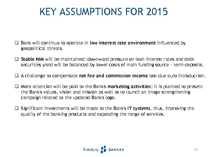 KEY ASSUMPTIONS FOR 2015 q Bank will continue to operate in low interest rate