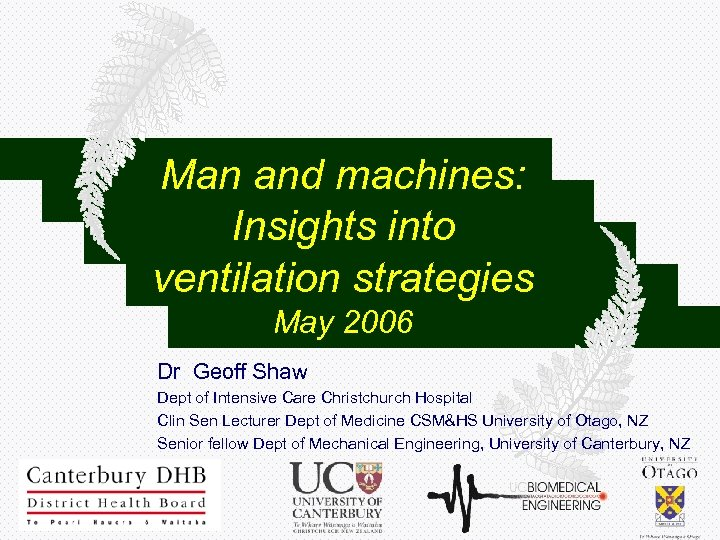 Man and machines: Insights into ventilation strategies May 2006 Dr Geoff Shaw Dept of