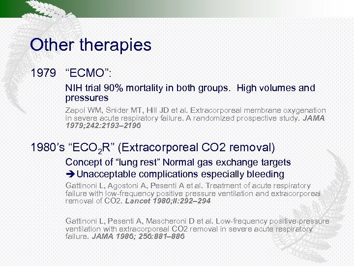 """Otherapies 1979 """"ECMO"""": NIH trial 90% mortality in both groups. High volumes and pressures"""
