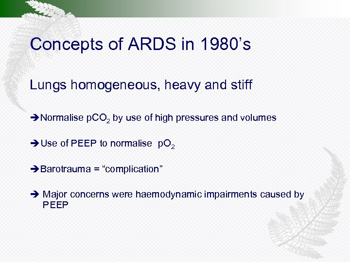 Concepts of ARDS in 1980's Lungs homogeneous, heavy and stiff Normalise p. CO 2