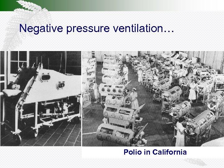 Negative pressure ventilation… Polio in California