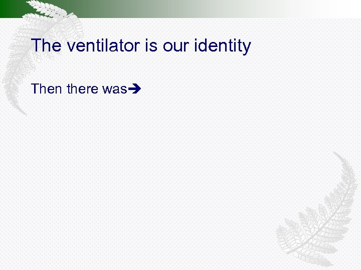 The ventilator is our identity Then there was