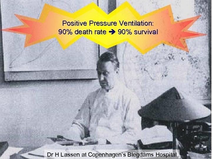 Positive Pressure Ventilation: 90% death rate 90% survival Dr H Lassen at Copenhagen's Blegdams