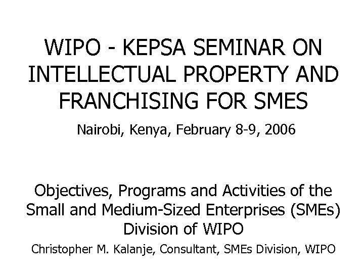 WIPO - KEPSA SEMINAR ON INTELLECTUAL PROPERTY AND FRANCHISING FOR SMES Nairobi, Kenya, February