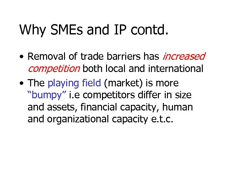 Why SMEs and IP contd. • Removal of trade barriers has increased competition both