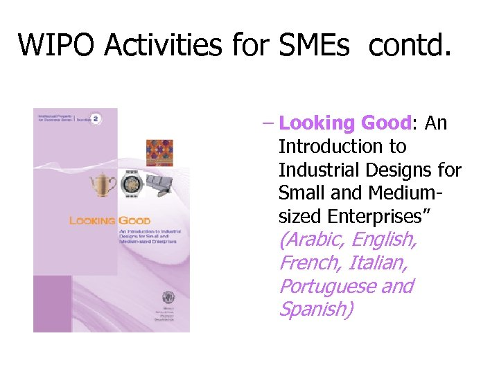 WIPO Activities for SMEs contd. – Looking Good: An Introduction to Industrial Designs for
