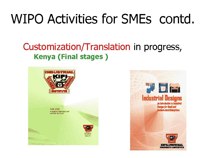 WIPO Activities for SMEs contd. Customization/Translation in progress, Kenya (Final stages )