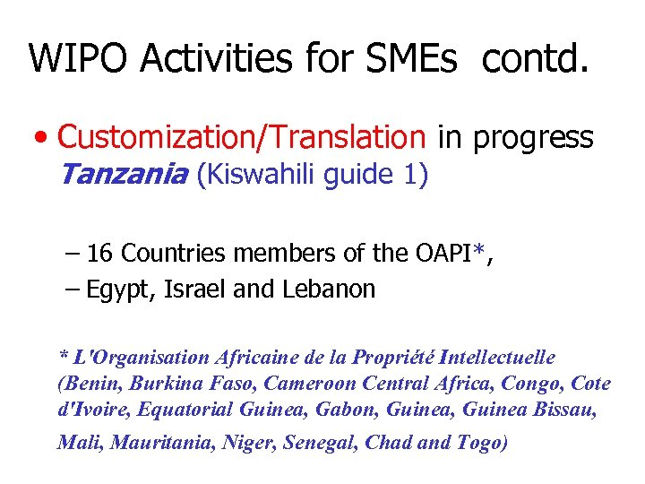 WIPO Activities for SMEs contd. • Customization/Translation in progress Tanzania (Kiswahili guide 1) –