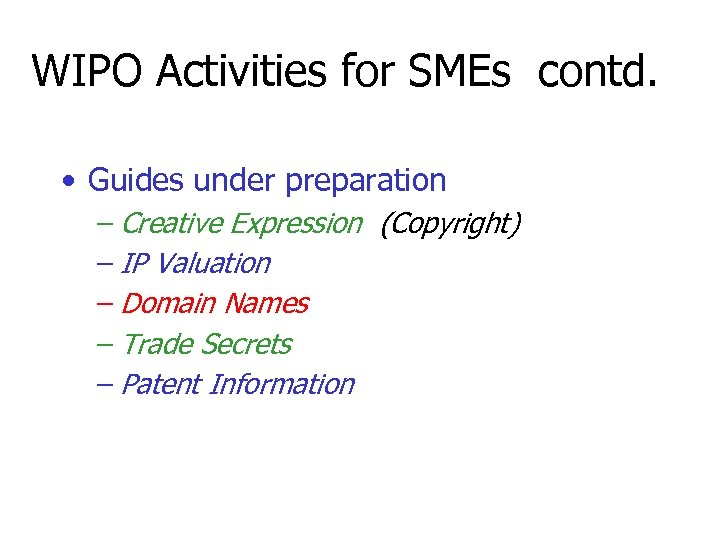 WIPO Activities for SMEs contd. • Guides under preparation – Creative Expression (Copyright) –