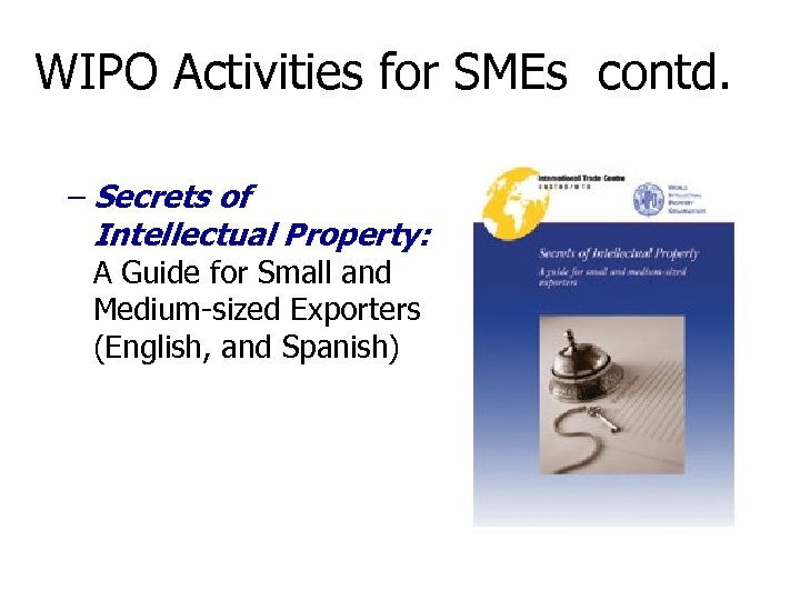 WIPO Activities for SMEs contd. – Secrets of Intellectual Property: A Guide for Small