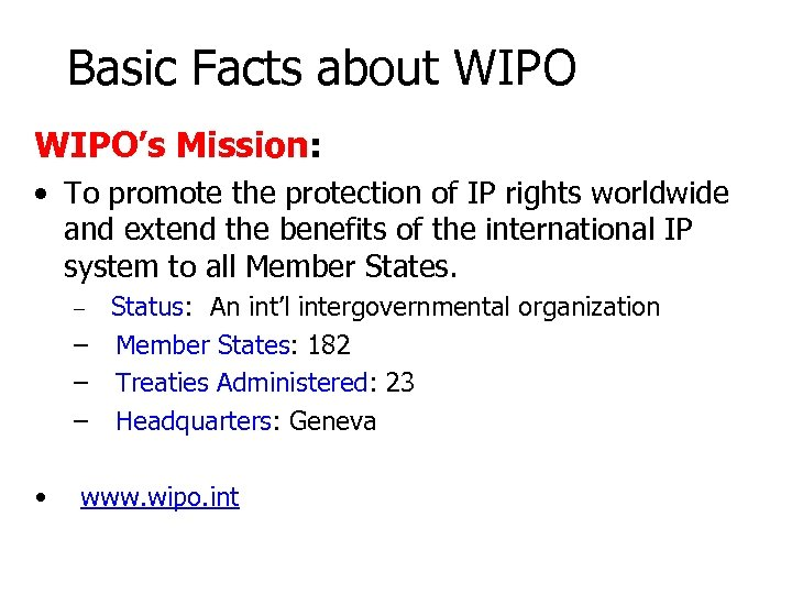 Basic Facts about WIPO's Mission: • To promote the protection of IP rights worldwide