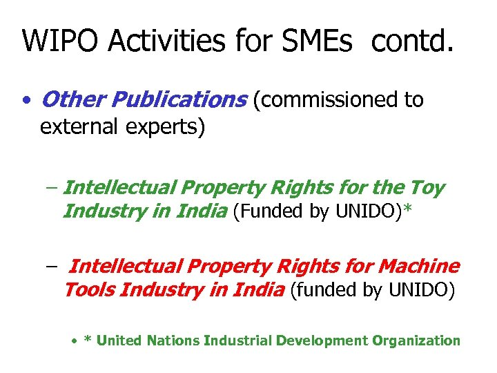 WIPO Activities for SMEs contd. • Other Publications (commissioned to external experts) – Intellectual